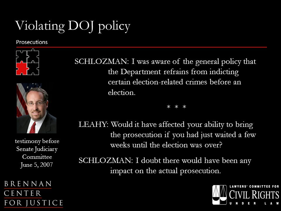 Prosecutions SCHLOZMAN: I was aware of the general policy that the Department refrains from indicting certain election-related crimes before an election.