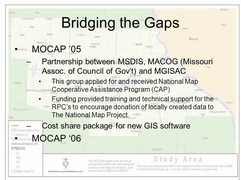 Bridging the Gaps MOCAP '05 –Partnership between MSDIS, MACOG (Missouri Assoc. of Council of Gov't) and MGISAC This group applied for and received Nat