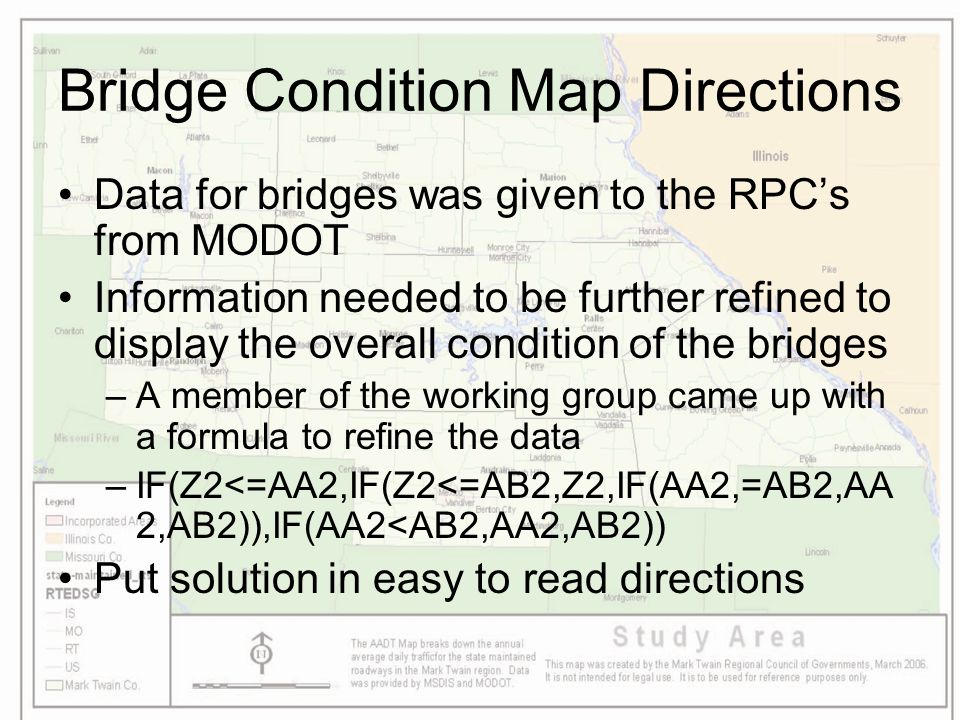 Bridge Condition Map Directions Data for bridges was given to the RPC's from MODOT Information needed to be further refined to display the overall con