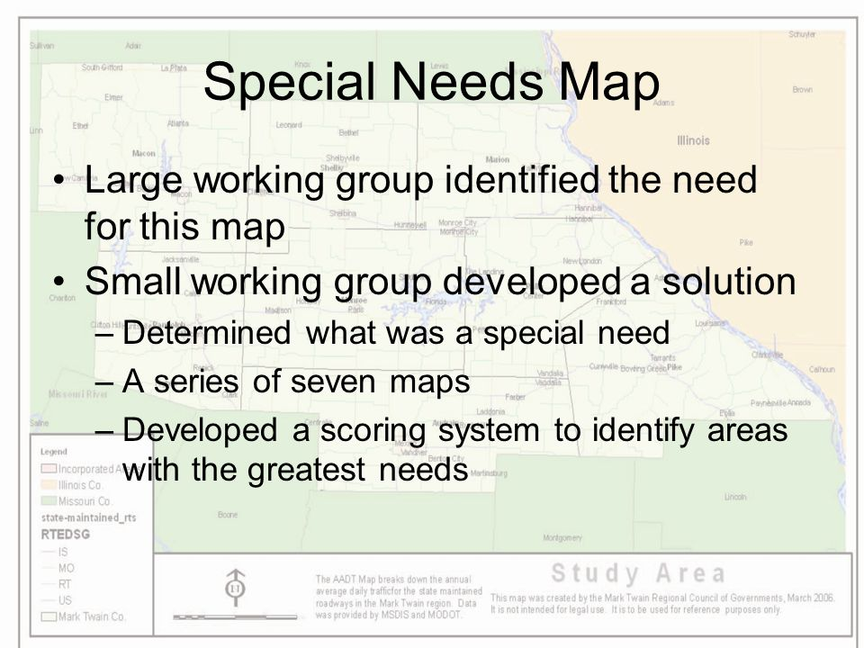 Special Needs Map Large working group identified the need for this map Small working group developed a solution –Determined what was a special need –A