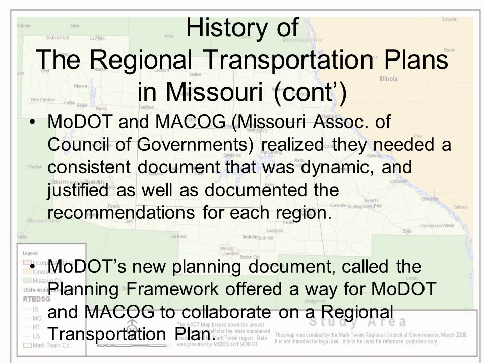 History of The Regional Transportation Plans in Missouri (cont') MoDOT and MACOG (Missouri Assoc. of Council of Governments) realized they needed a co