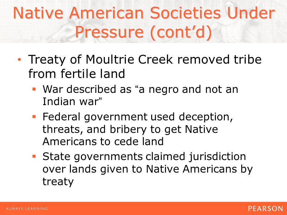 """Native American Societies Under Pressure (cont'd) Treaty of Moultrie Creek removed tribe from fertile land  War described as """"a negro and not an Indi"""