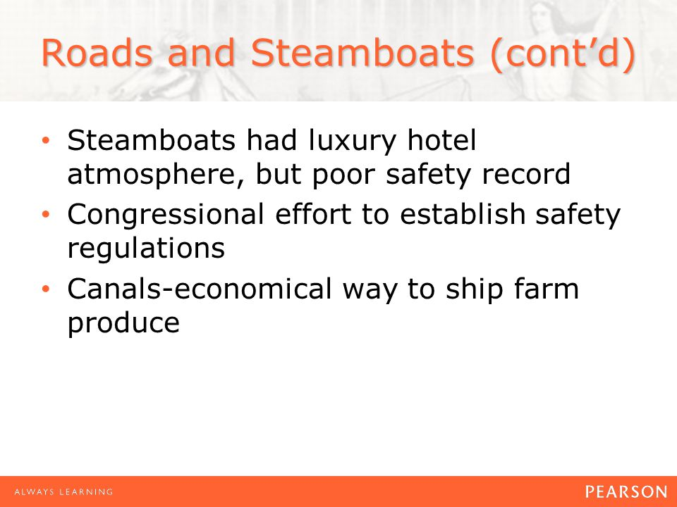 Roads and Steamboats (cont'd) Steamboats had luxury hotel atmosphere, but poor safety record Congressional effort to establish safety regulations Cana