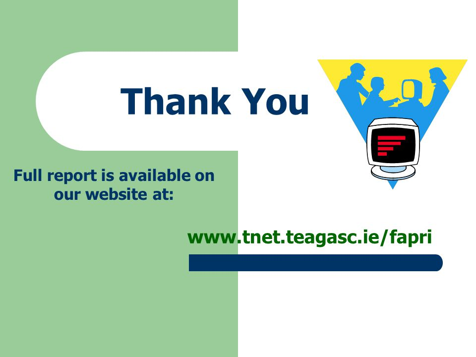 Thank You www.tnet.teagasc.ie/fapri Full report is available on our website at: