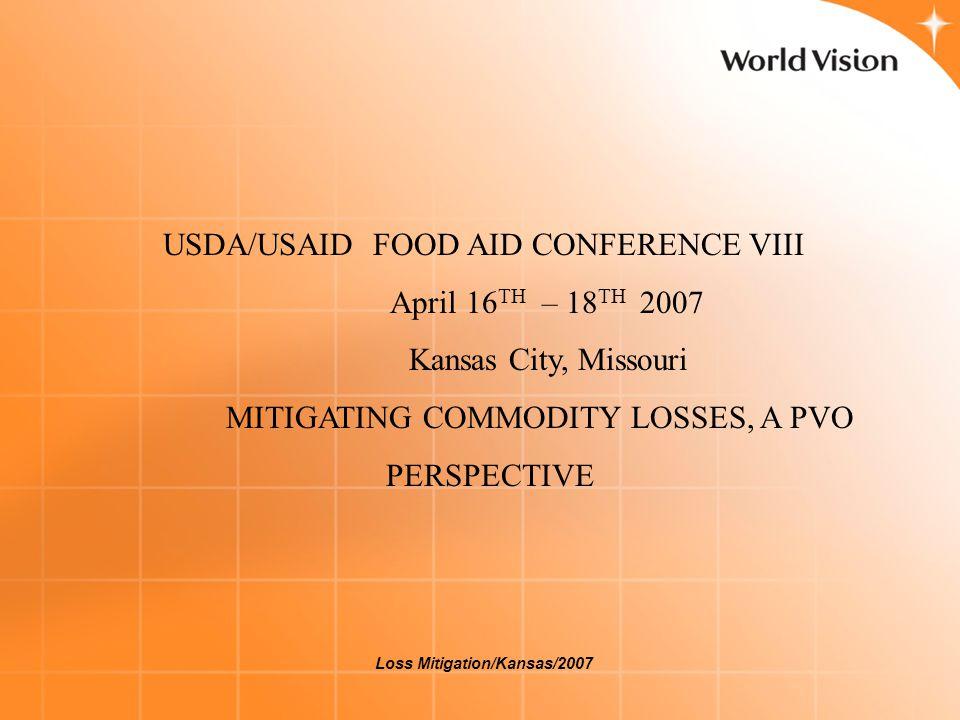 Loss Mitigation/Kansas/2007 USDA/USAID FOOD AID CONFERENCE VIII April 16 TH – 18 TH 2007 Kansas City, Missouri MITIGATING COMMODITY LOSSES, A PVO PERS