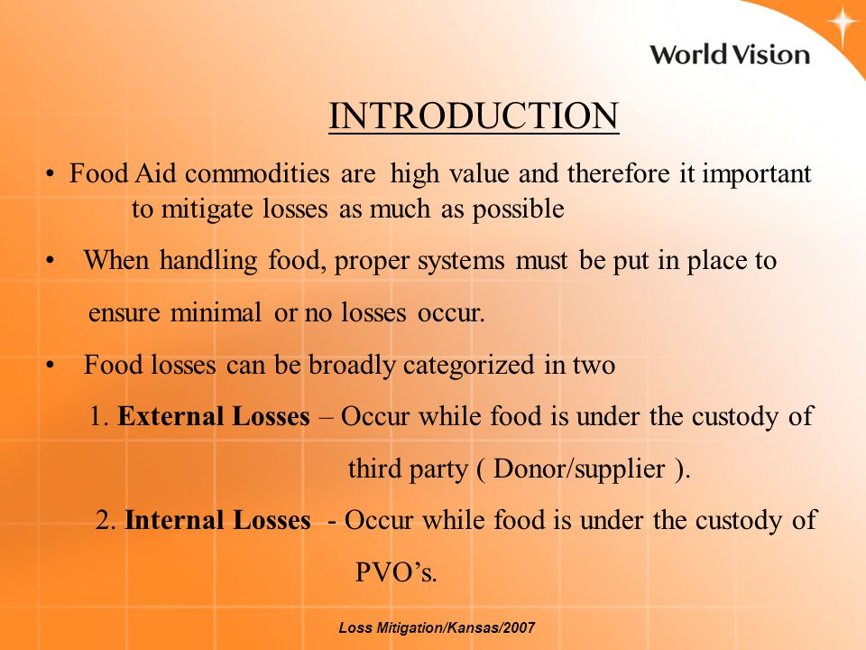 INTRODUCTION Food Aid commodities are high value and therefore it important to mitigate losses as much as possible When handling food, proper systems