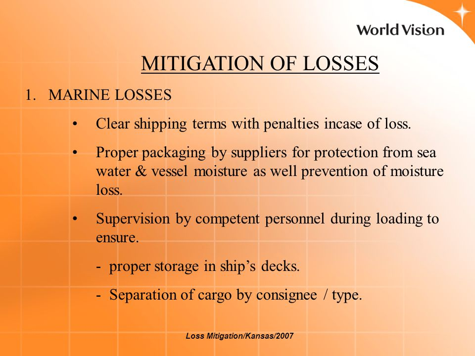 MITIGATION OF LOSSES 1.MARINE LOSSES Clear shipping terms with penalties incase of loss. Proper packaging by suppliers for protection from sea water &