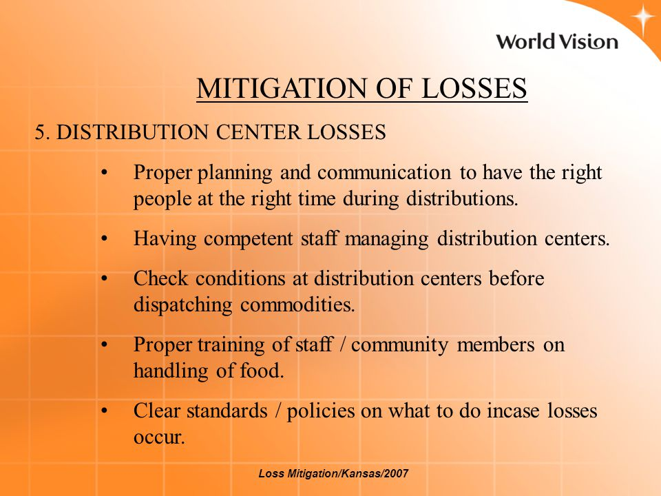 MITIGATION OF LOSSES 5. DISTRIBUTION CENTER LOSSES Proper planning and communication to have the right people at the right time during distributions.