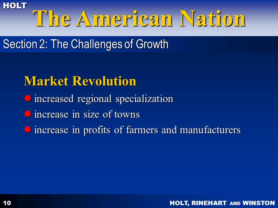 HOLT, RINEHART AND WINSTON The American Nation HOLT 10 Market Revolution increased regional specialization increased regional specialization increase