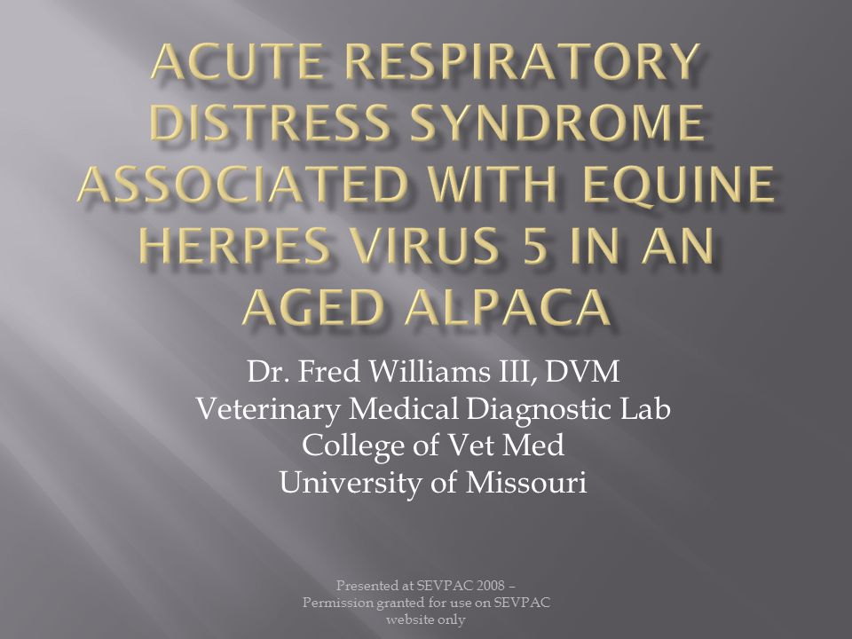 Dr. Fred Williams III, DVM Veterinary Medical Diagnostic Lab College of Vet Med University of Missouri Presented at SEVPAC 2008 – Permission granted f