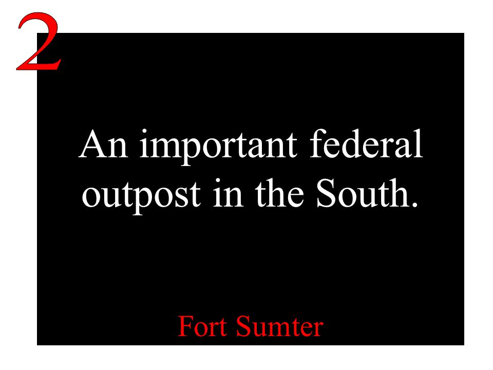 An important federal outpost in the South. Fort Sumter