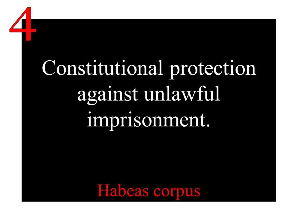 Constitutional protection against unlawful imprisonment. Habeas corpus