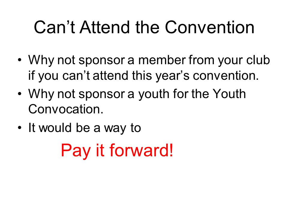 Can't Attend the Convention Why not sponsor a member from your club if you can't attend this year's convention.