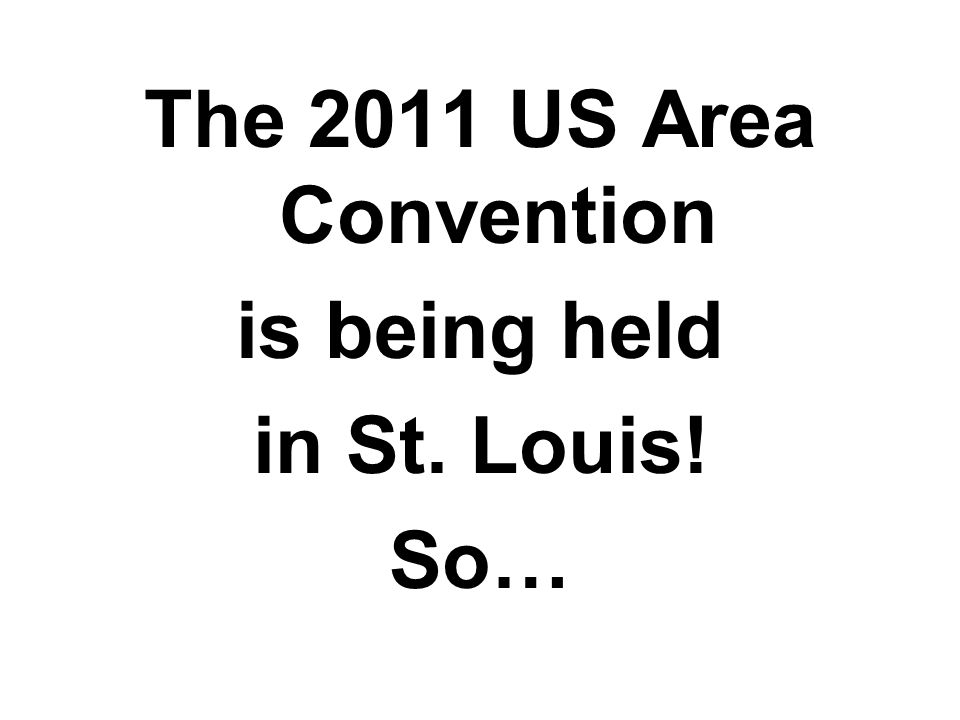 The 2011 US Area Convention is being held in St. Louis! So…