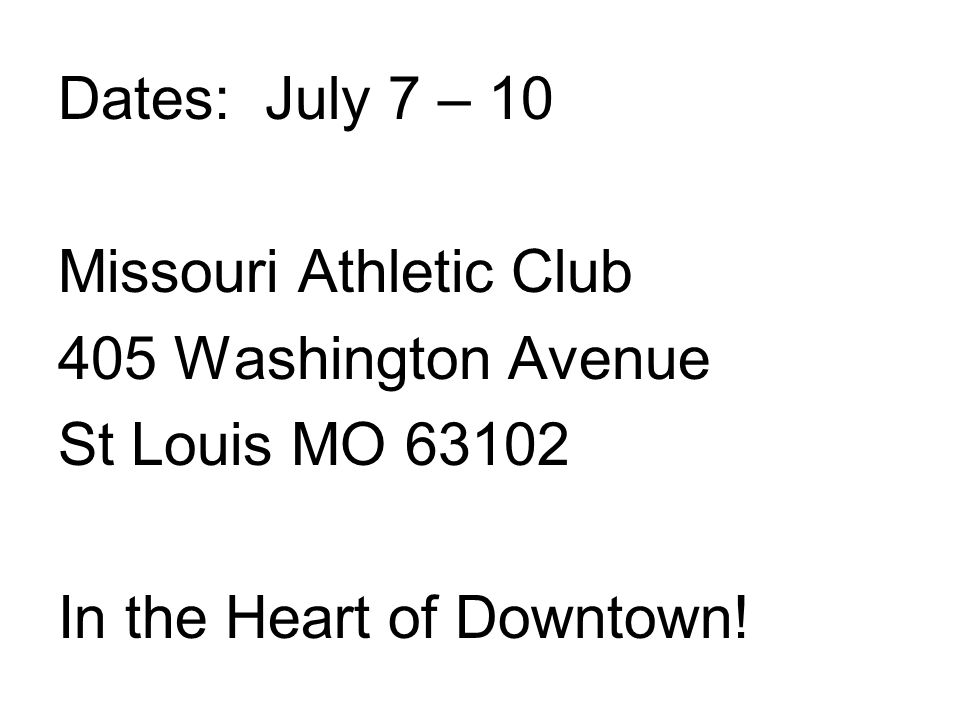 Dates: July 7 – 10 Missouri Athletic Club 405 Washington Avenue St Louis MO 63102 In the Heart of Downtown!