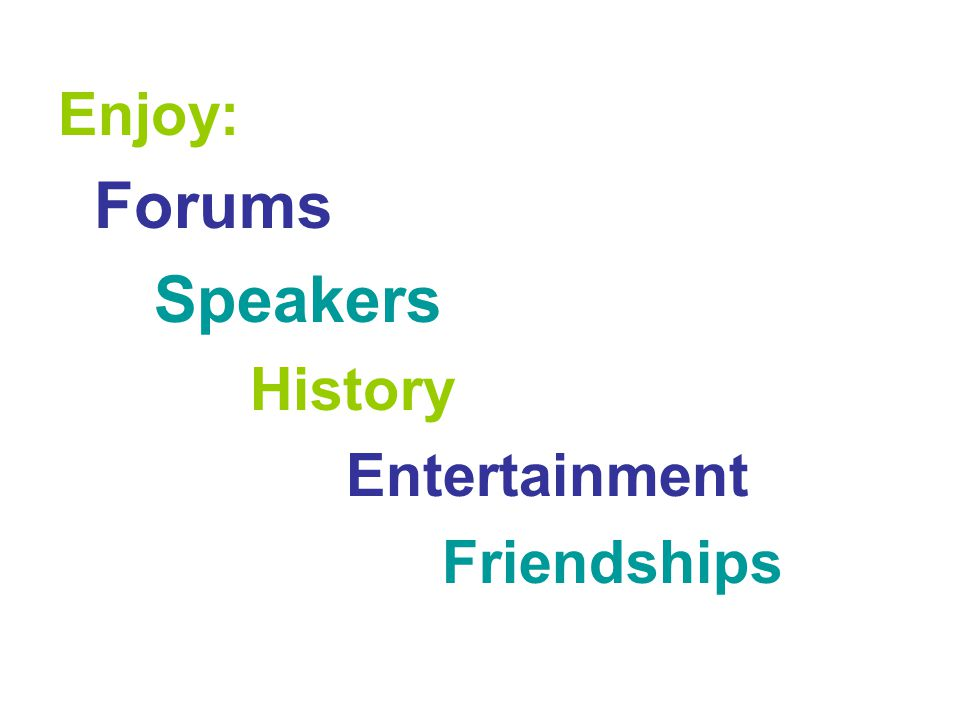 Enjoy: Forums Speakers History Entertainment Friendships