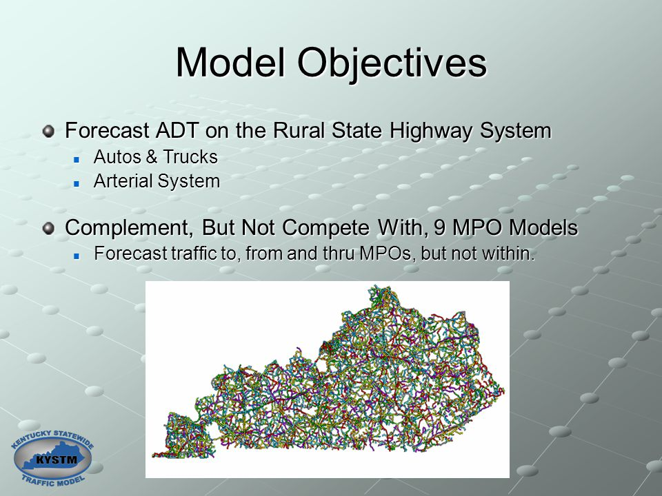 Model Objectives Forecast ADT on the Rural State Highway System Autos & Trucks Autos & Trucks Arterial System Arterial System Complement, But Not Comp