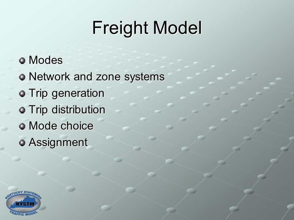 Freight Model Modes Network and zone systems Trip generation Trip distribution Mode choice Assignment