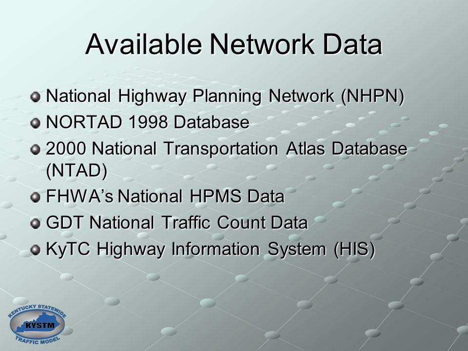 Available Network Data National Highway Planning Network (NHPN) NORTAD 1998 Database 2000 National Transportation Atlas Database (NTAD) FHWA's Nationa