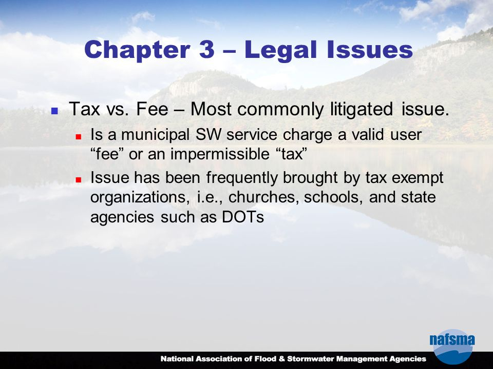 """Chapter 3 – Legal Issues Tax vs. Fee – Most commonly litigated issue. Is a municipal SW service charge a valid user """"fee"""" or an impermissible """"tax"""" Is"""