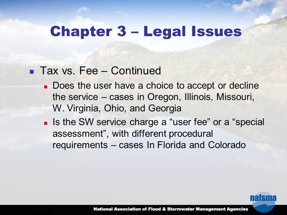 Chapter 3 – Legal Issues Tax vs. Fee – Continued Does the user have a choice to accept or decline the service – cases in Oregon, Illinois, Missouri, W
