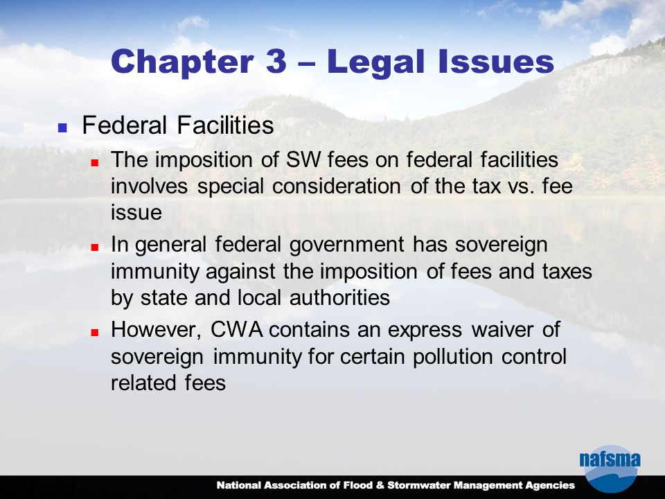 Chapter 3 – Legal Issues Federal Facilities The imposition of SW fees on federal facilities involves special consideration of the tax vs.
