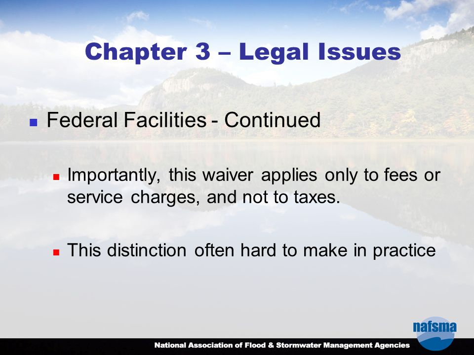 Chapter 3 – Legal Issues Federal Facilities - Continued Importantly, this waiver applies only to fees or service charges, and not to taxes. This disti
