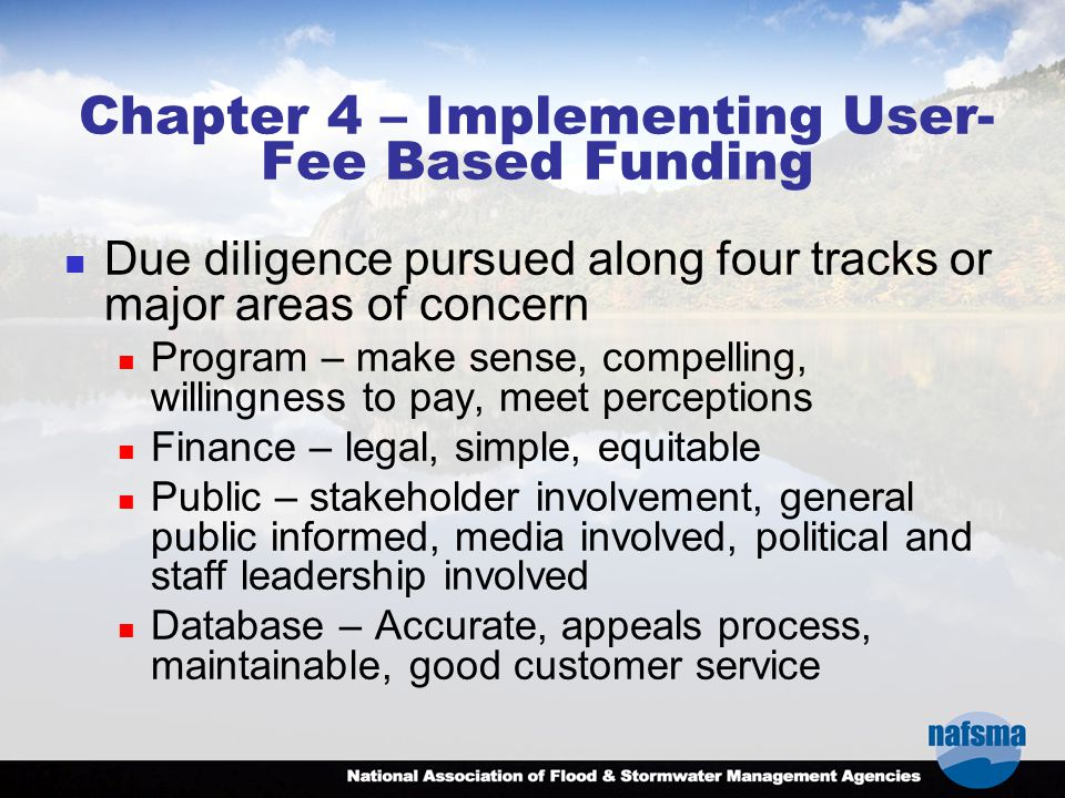 Chapter 4 – Implementing User- Fee Based Funding Due diligence pursued along four tracks or major areas of concern Program – make sense, compelling, w