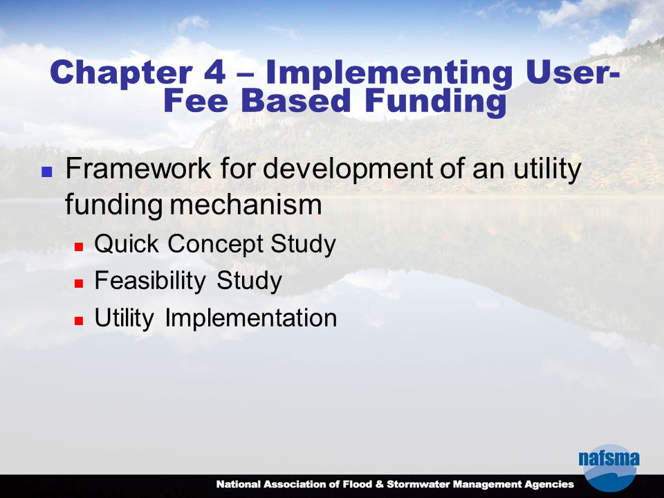 Chapter 4 – Implementing User- Fee Based Funding Framework for development of an utility funding mechanism Quick Concept Study Feasibility Study Utility Implementation