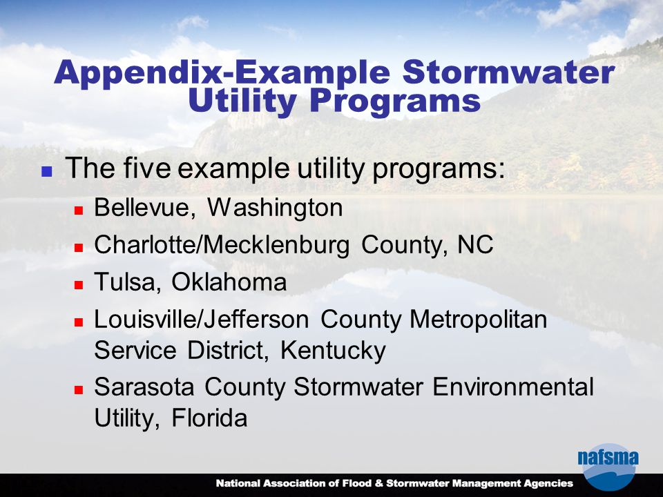 Appendix-Example Stormwater Utility Programs The five example utility programs: Bellevue, Washington Charlotte/Mecklenburg County, NC Tulsa, Oklahoma Louisville/Jefferson County Metropolitan Service District, Kentucky Sarasota County Stormwater Environmental Utility, Florida
