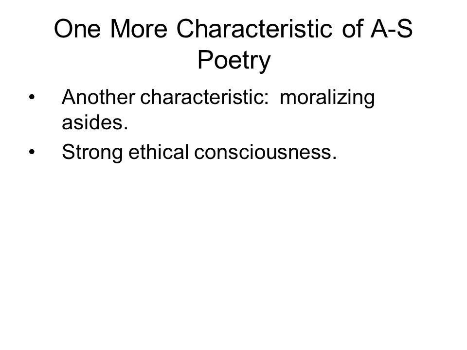 One More Characteristic of A-S Poetry Another characteristic: moralizing asides.