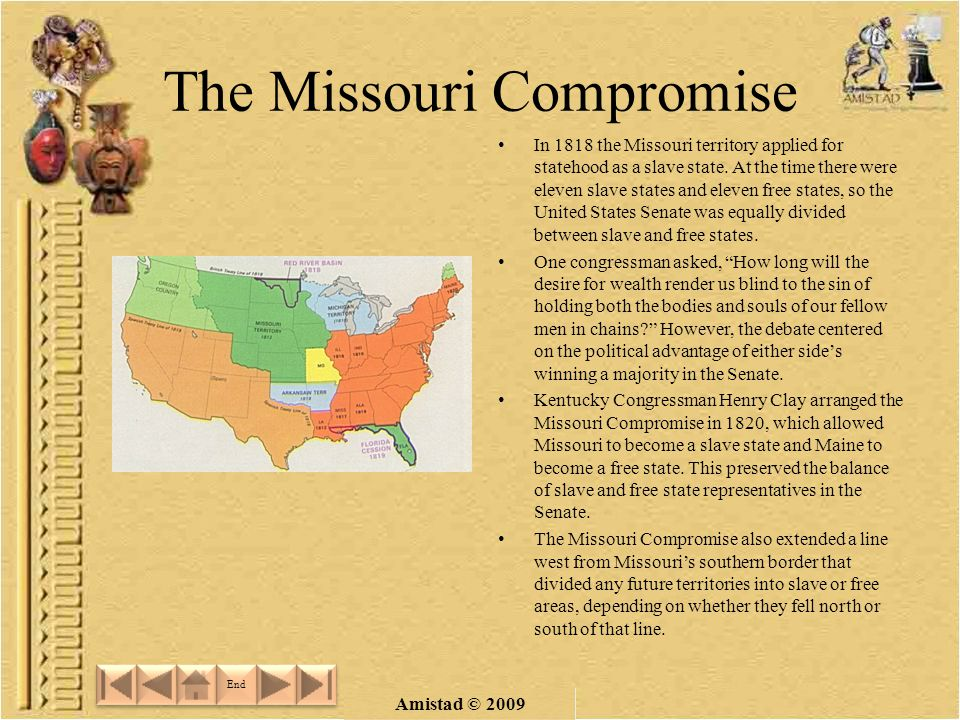 Amistad © 2009 The Missouri Compromise In 1818 the Missouri territory applied for statehood as a slave state.