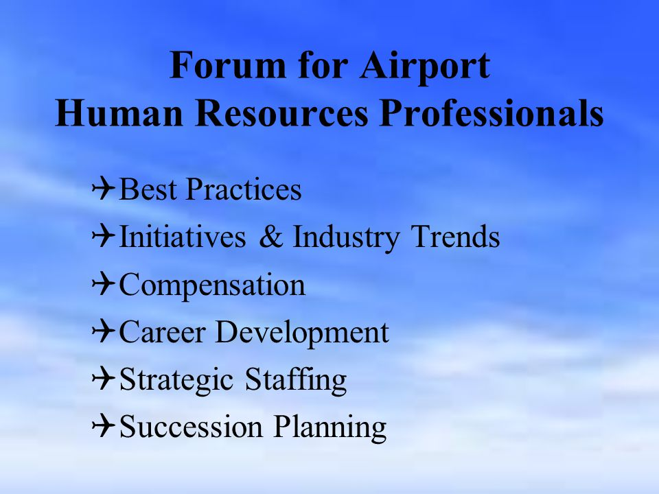 Forum for Airport Human Resources Professionals   Best Practices   Initiatives & Industry Trends   Compensation   Career Development   Strategic Staffing   Succession Planning