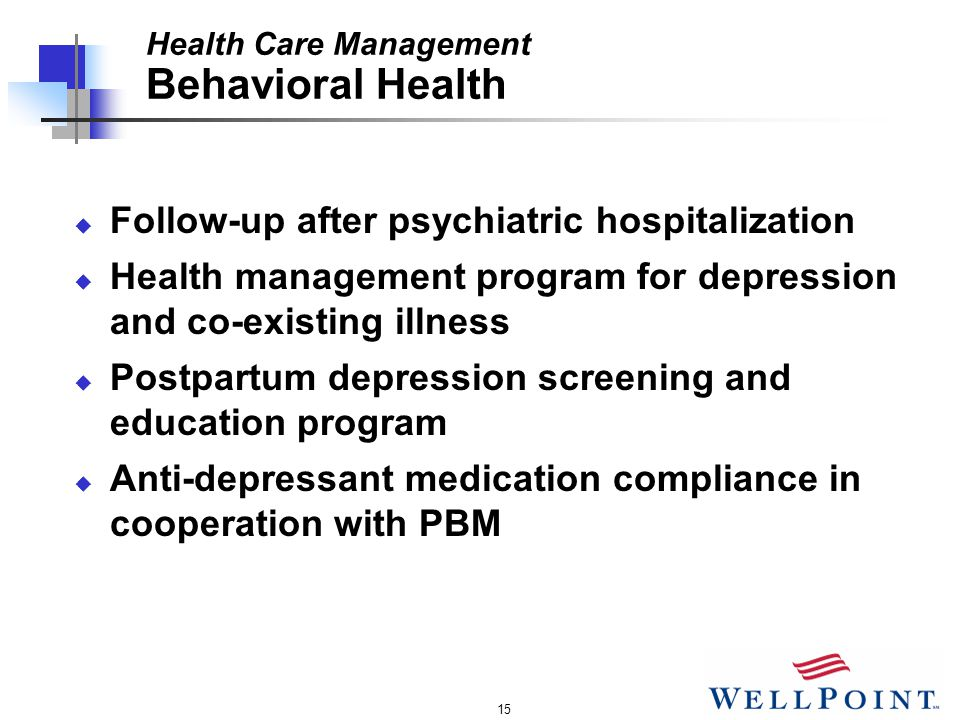 15 Health Care Management Behavioral Health u Follow-up after psychiatric hospitalization u Health management program for depression and co-existing illness u Postpartum depression screening and education program u Anti-depressant medication compliance in cooperation with PBM