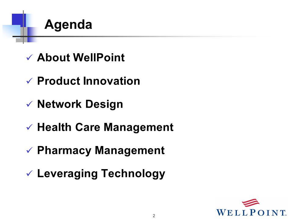 2 About WellPoint Product Innovation Network Design Health Care Management Pharmacy Management Leveraging Technology Agenda