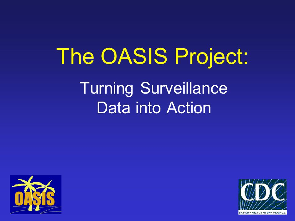 OASIS Outcome Assessment through Systems of Integrated Surveillance