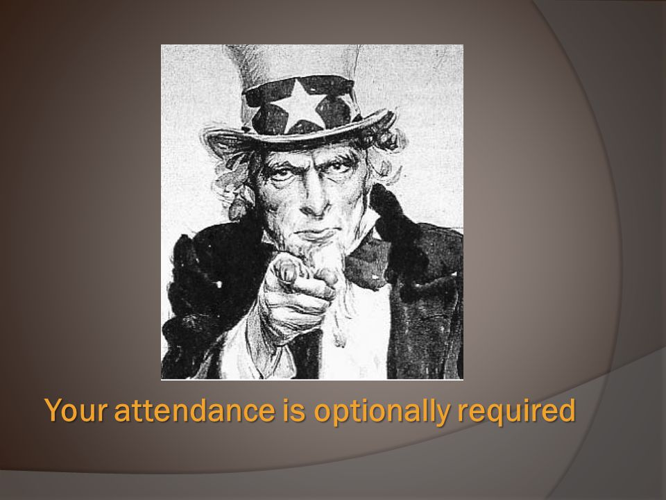 Your attendance is optionally required