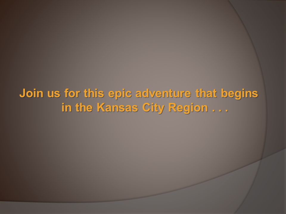 Join us for this epic adventure that begins in the Kansas City Region...