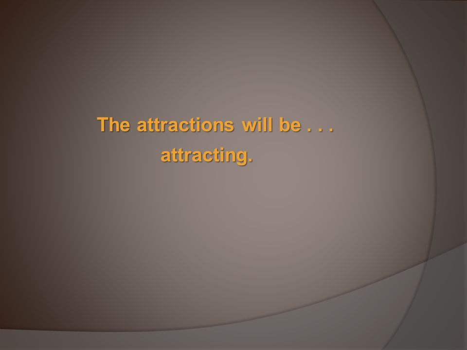 The attractions will be... attracting.