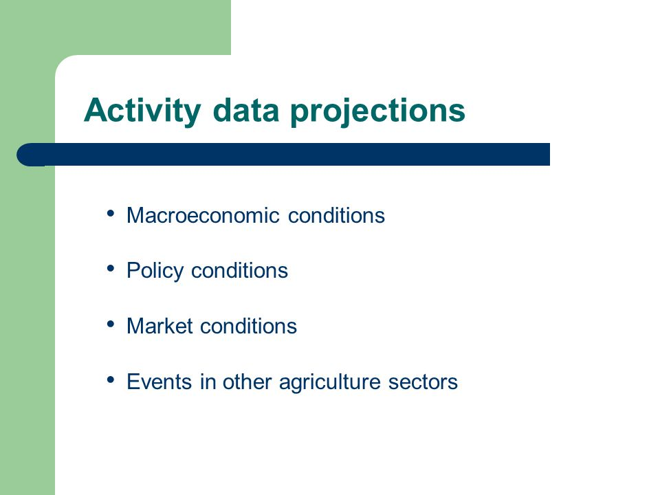 Macroeconomic conditions Policy conditions Market conditions Events in other agriculture sectors Activity data projections