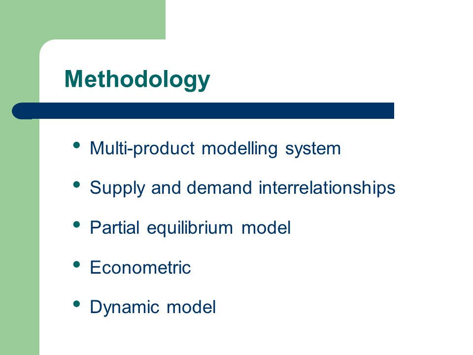 Multi-product modelling system Supply and demand interrelationships Partial equilibrium model Econometric Dynamic model Methodology
