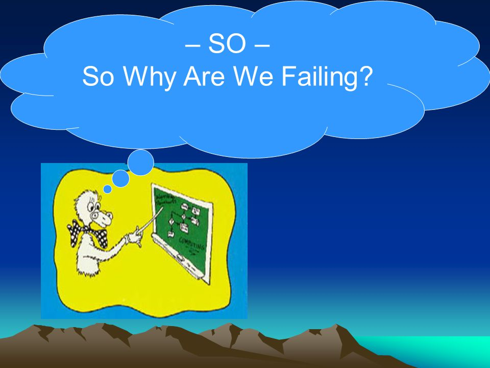 – SO – So Why Are We Failing