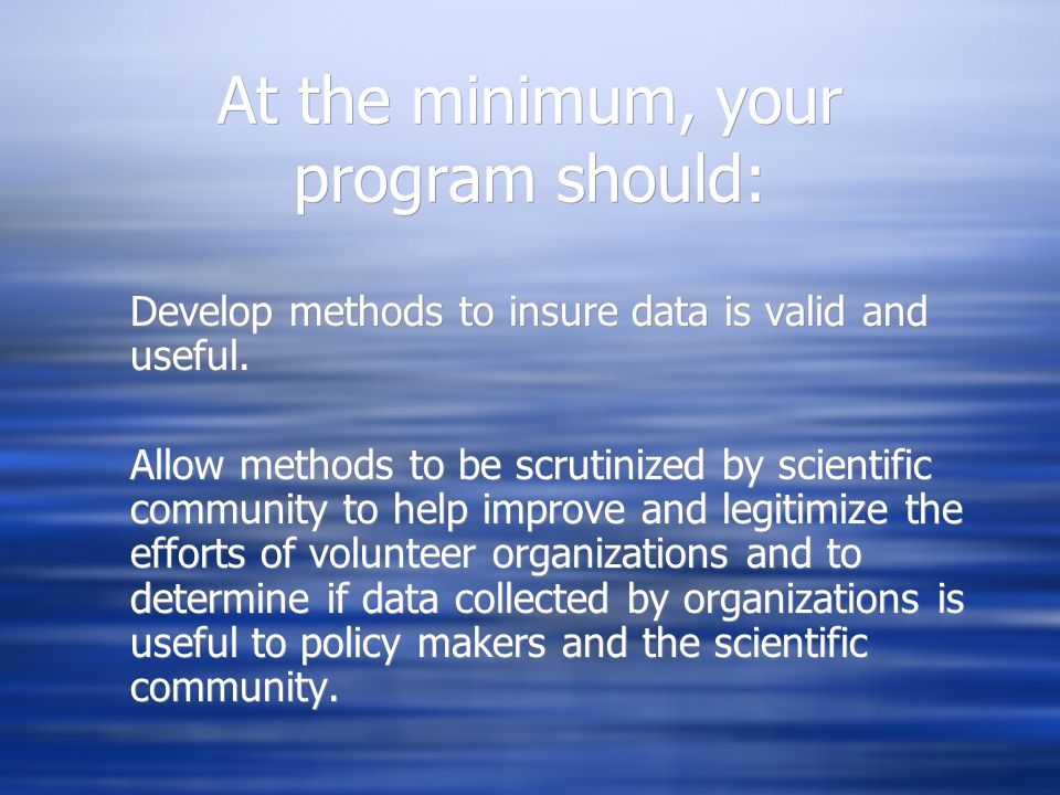 At the minimum, your program should: Develop methods to insure data is valid and useful.