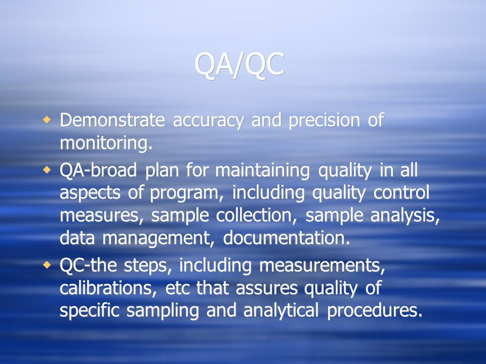 QA/QC  Demonstrate accuracy and precision of monitoring.