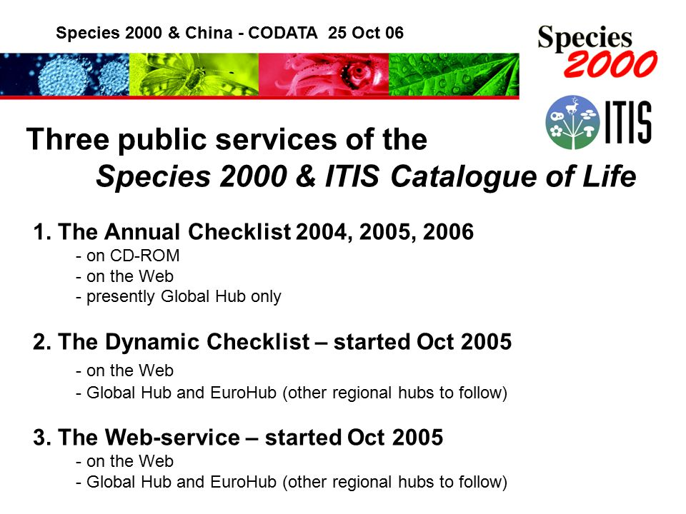 Species 2000 & China - CODATA 25 Oct 06 Three public services of the Species 2000 & ITIS Catalogue of Life 1.