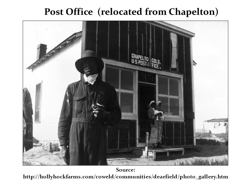 Source: http://hollyhockfarms.com/coweld/communities/dearfield/photo_gallery.htm Post Office (relocated from Chapelton)