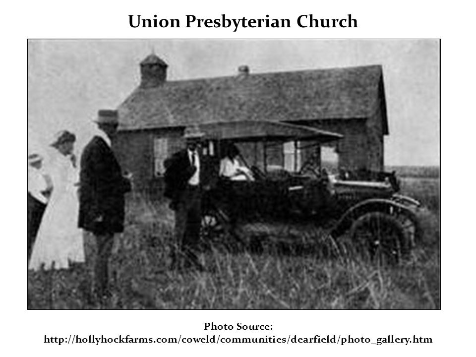 Union Presbyterian Church Photo Source: http://hollyhockfarms.com/coweld/communities/dearfield/photo_gallery.htm