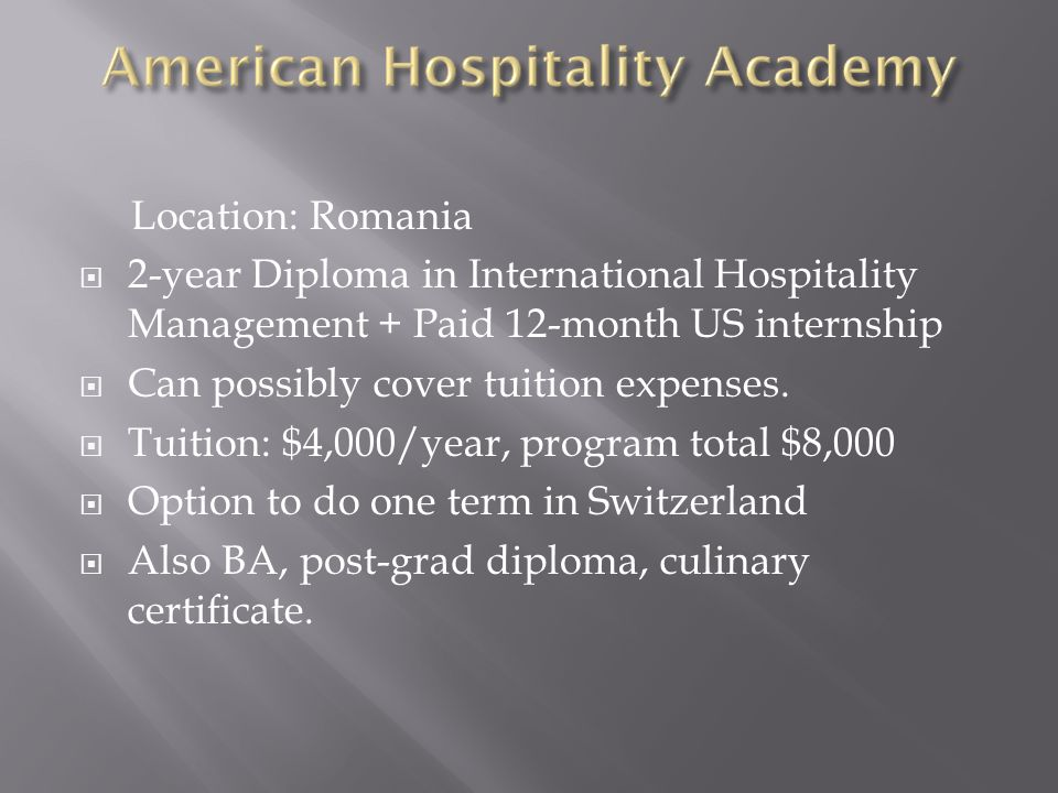 Location: Romania  2-year Diploma in International Hospitality Management + Paid 12-month US internship  Can possibly cover tuition expenses.