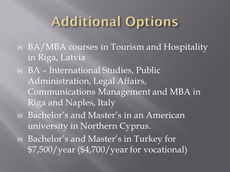  BA/MBA courses in Tourism and Hospitality in Riga, Latvia  BA – International Studies, Public Administration, Legal Affairs, Communications Managem