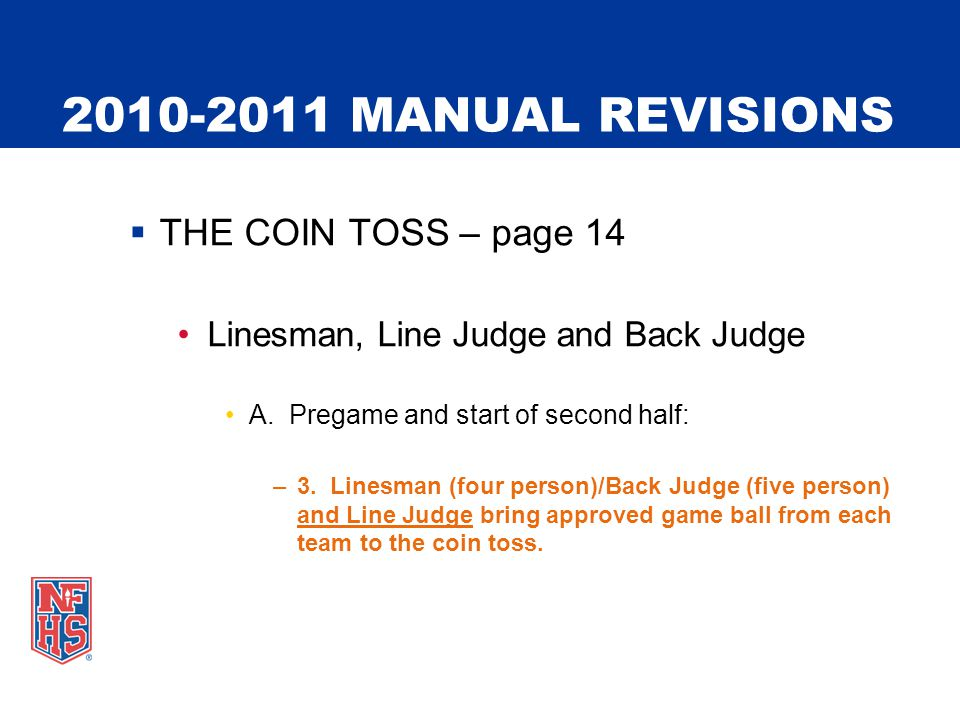 2010-2011 MANUAL REVISIONS  THE COIN TOSS – page 14 Linesman, Line Judge and Back Judge A.